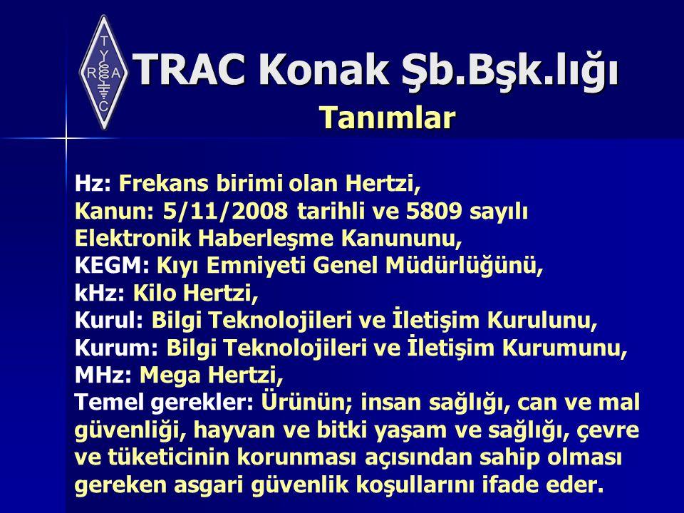 TRAC Konak Şb.Bşk.lığı Kullanım Kısıtlamaları Amatör telsizcilik belgesi sahibi gerçek kişiler, yurt sathında birden fazla istasyon kurabilirler.