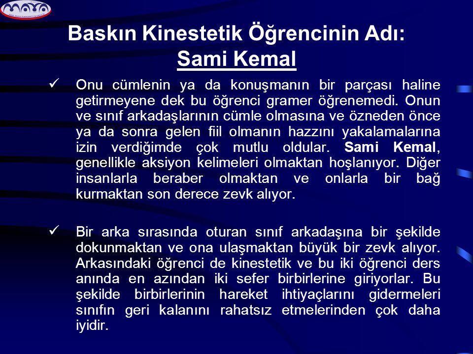 Baskın Kinestetik Öğrencinin Adı: Sami Kemal  Onu cümlenin ya da konuşmanın bir parçası haline getirmeyene dek bu öğrenci gramer öğrenemedi.