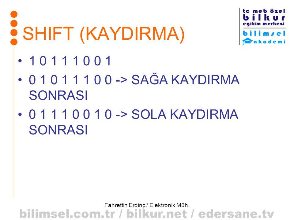 Fahrettin Erdinç / Elektronik Müh. SHIFT (KAYDIRMA) •1 0 1 1 1 0 0 1 •0 1 0 1 1 1 0 0 -> SAĞA KAYDIRMA SONRASI •0 1 1 1 0 0 1 0 -> SOLA KAYDIRMA SONRA