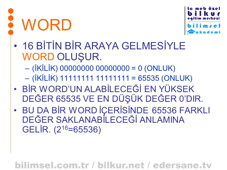 WORD •16 BİTİN BİR ARAYA GELMESİYLE WORD OLUŞUR. –(İKİLİK) 00000000 00000000 = 0 (ONLUK) –(İKİLİK) 11111111 11111111 = 65535 (ONLUK) •BİR WORD'UN ALAB