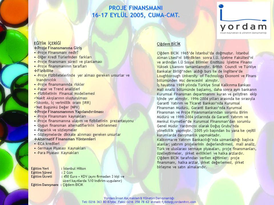 PROJE FiNANSMANI 16-17 EYLÜL 2005, CUMA-CMT. Yordam İnsan Kaynakları & Yönetim Danışmanlığı Tel: 0216 363 80 87pbx Faks: 0216 358 78 62 e-mail: fyildi
