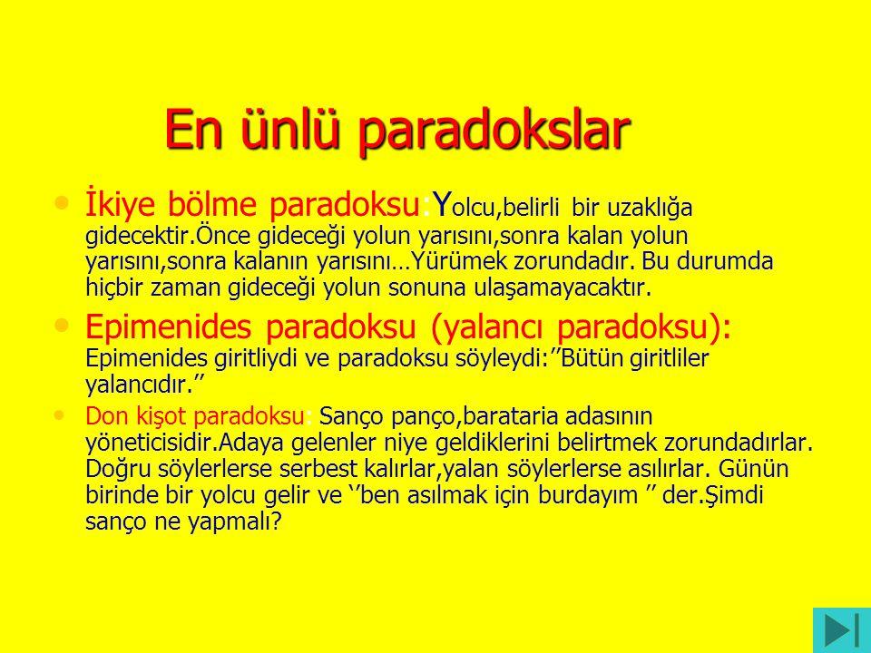En ünlü paradokslar • • İkiye bölme paradoksu:Y olcu,belirli bir uzaklığa gidecektir.Önce gideceği yolun yarısını,sonra kalan yolun yarısını,sonra kal