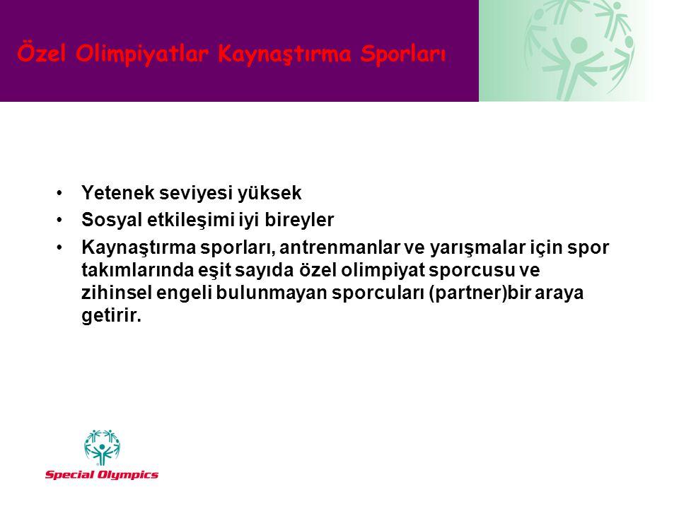 Özel Olimpiyatlar Kaynaştırma Sporları •Yetenek seviyesi yüksek •Sosyal etkileşimi iyi bireyler •Kaynaştırma sporları, antrenmanlar ve yarışmalar için