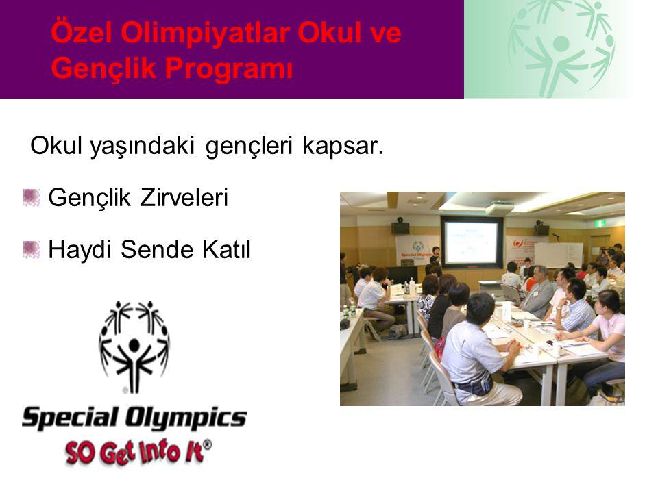 Özel Olimpiyatlar Okul ve Gençlik Programı Okul yaşındaki gençleri kapsar. Gençlik Zirveleri Haydi Sende Katıl