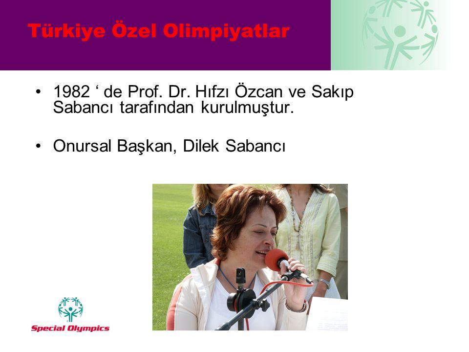 Türkiye Özel Olimpiyatlar •1982 ' de Prof. Dr. Hıfzı Özcan ve Sakıp Sabancı tarafından kurulmuştur. •Onursal Başkan, Dilek Sabancı