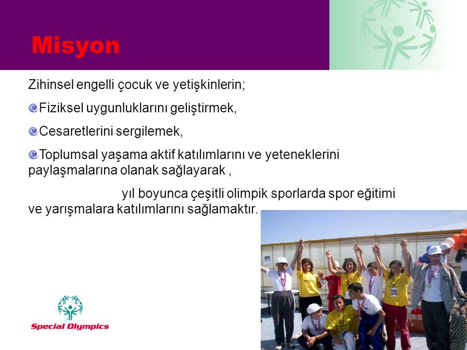 Misyon Zihinsel engelli çocuk ve yetişkinlerin; Fiziksel uygunluklarını geliştirmek, Cesaretlerini sergilemek, Toplumsal yaşama aktif katılımlarını ve