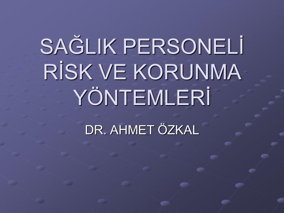 SAĞLIK PERSONELİ RİSK VE KORUNMA YÖNTEMLERİ DR. AHMET ÖZKAL
