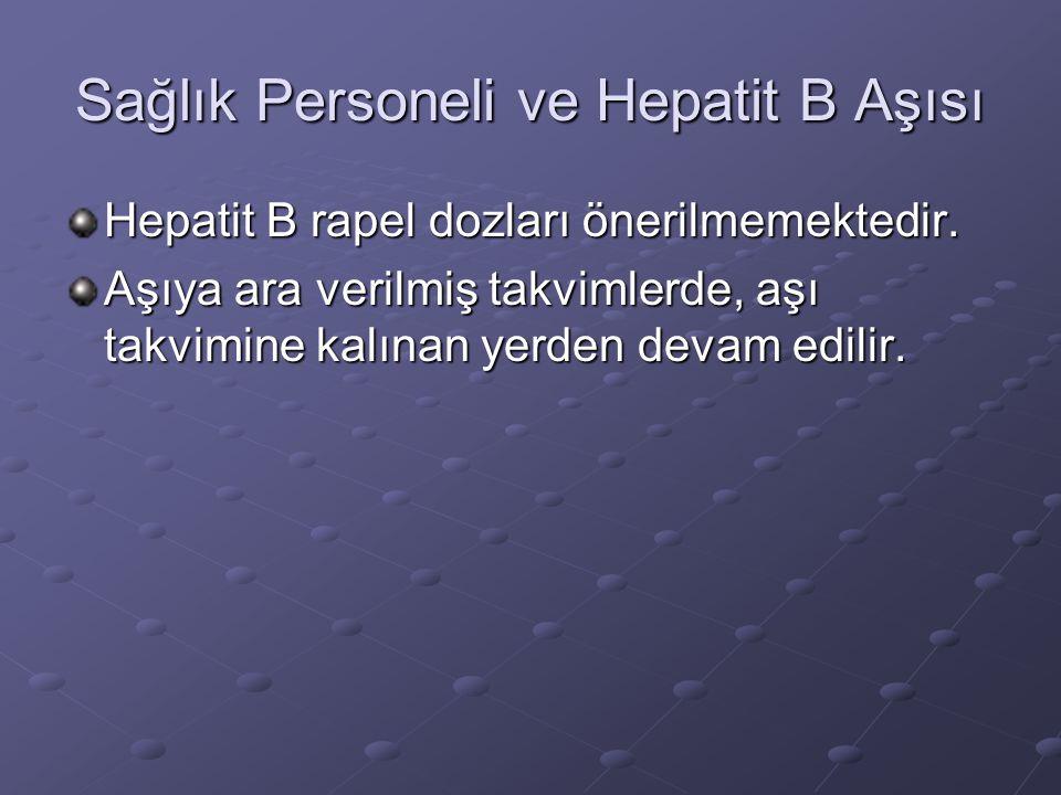 Sağlık Personeli ve Hepatit B Aşısı Hepatit B rapel dozları önerilmemektedir. Aşıya ara verilmiş takvimlerde, aşı takvimine kalınan yerden devam edili