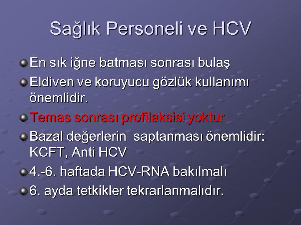 Sağlık Personeli ve HCV En sık iğne batması sonrası bulaş Eldiven ve koruyucu gözlük kullanımı önemlidir. Temas sonrası profilaksisi yoktur. Bazal değ
