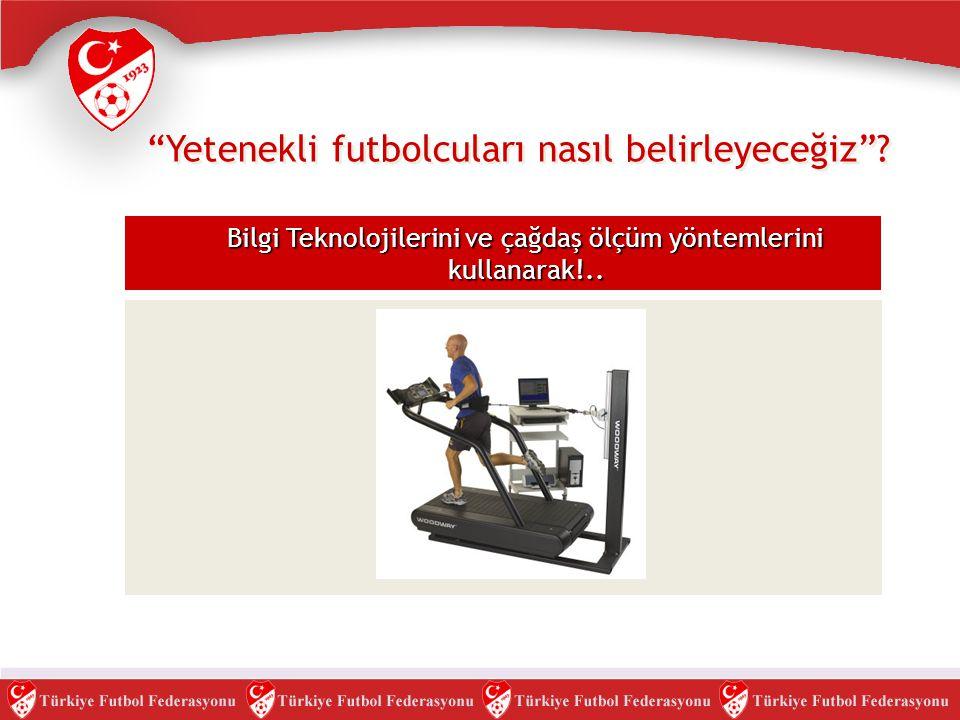 """""""Yetenekli futbolcuları nasıl belirleyeceğiz""""? Bilgi Teknolojilerini ve çağdaş ölçüm yöntemlerini kullanarak!.."""