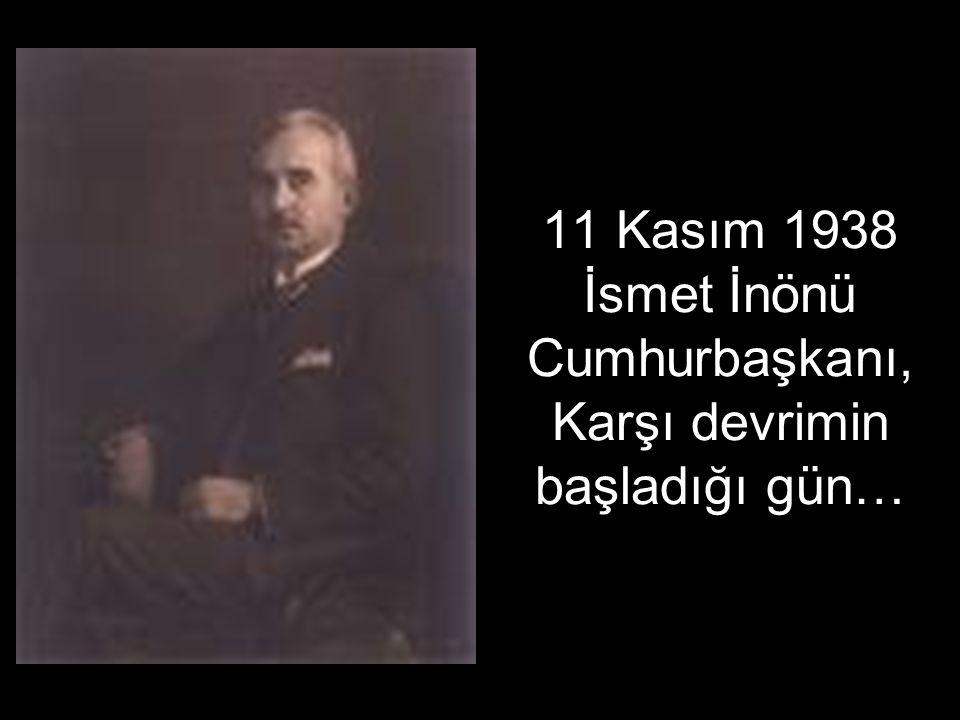 11 Kasım 1938 İsmet İnönü Cumhurbaşkanı, Karşı devrimin başladığı gün…