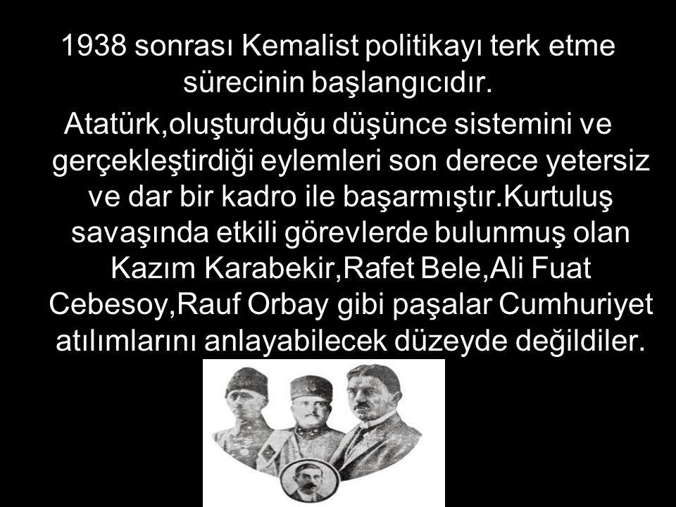 1938 sonrası Kemalist politikayı terk etme sürecinin başlangıcıdır.