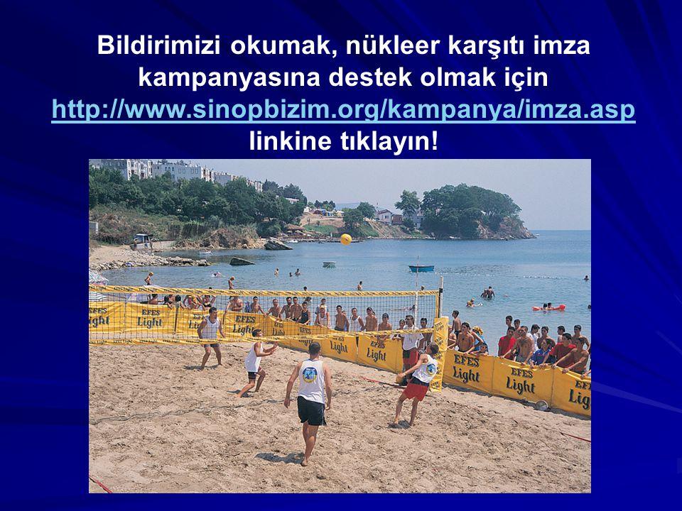 Bildirimizi okumak, nükleer karşıtı imza kampanyasına destek olmak için http://www.sinopbizim.org/kampanya/imza.asp linkine tıklayın.