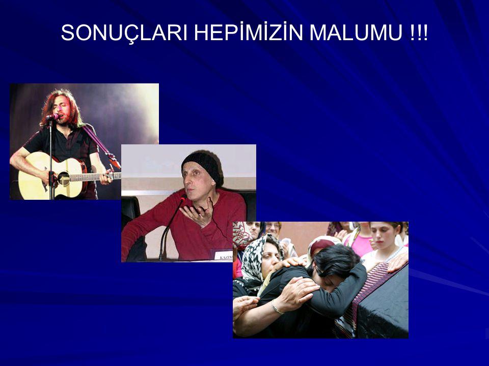 SONUÇLARI HEPİMİZİN MALUMU !!!