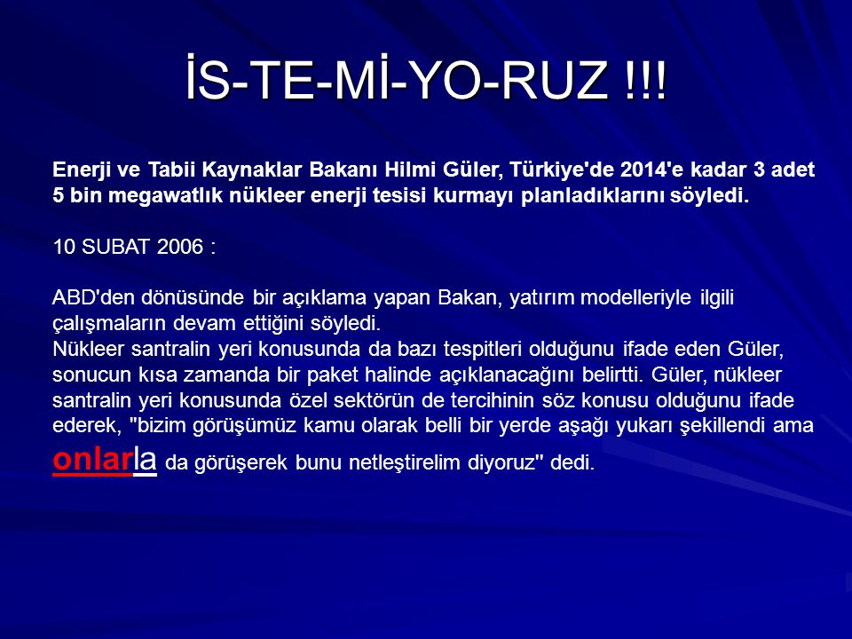 İS-TE-Mİ-YO-RUZ !!.