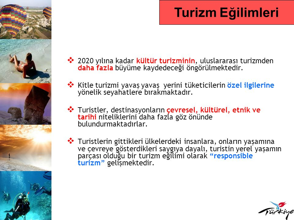 Finlandiya Pazarında Türkiye -2009 Türkiye'ye Gelen Turist Sayısı102.883 (2008) Türkiye'ye Gelen Turist Sayısındaki Yüzdelik Değişim Oranı - 2008/ 2007 % 21,93 2009 Yılı İlk 6 Aylık Türkiye'ye Varışlar ve Değişim Oranı 59.272 / % 35,7 2006 Paket Tur Sıralaması5.