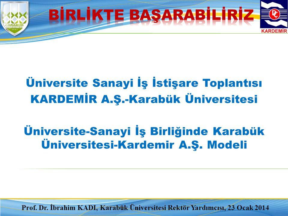 Üniversite Sanayi İş İstişare Toplantısı KARDEMİR A.Ş.-Karabük Üniversitesi Üniversite-Sanayi İş Birliğinde Karabük Üniversitesi-Kardemir A.Ş. Modeli