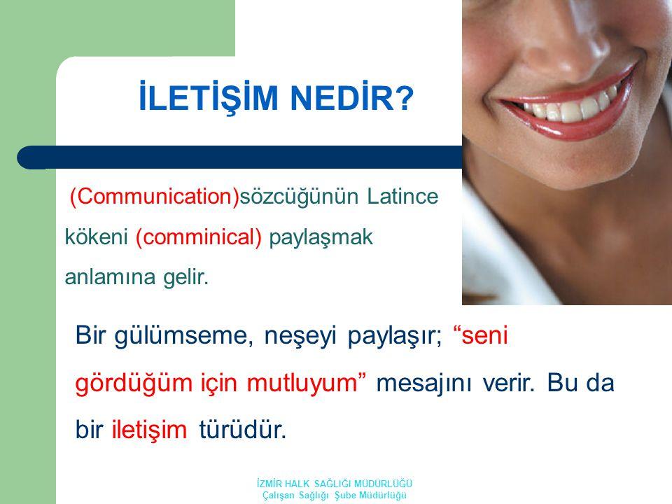 İLETİŞİM NEDİR.(Communication)sözcüğünün Latince kökeni (comminical) paylaşmak anlamına gelir.