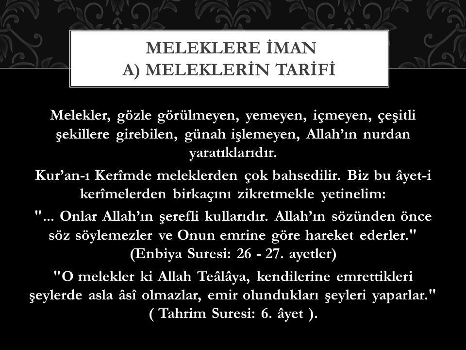 Melekler, gözle görülmeyen, yemeyen, içmeyen, çeşitli şekillere girebilen, günah işlemeyen, Allah'ın nurdan yaratıklarıdır. Kur'an-ı Kerîmde meleklerd