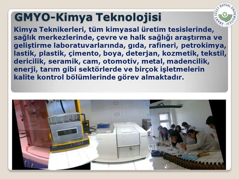 GMYO-Kimya Teknolojisi Kimya Teknikerleri, tüm kimyasal üretim tesislerinde, sağlık merkezlerinde, çevre ve halk sağlığı araştırma ve geliştirme laboratuvarlarında, gıda, rafineri, petrokimya, lastik, plastik, çimento, boya, deterjan, kozmetik, tekstil, dericilik, seramik, cam, otomotiv, metal, madencilik, enerji, tarım gibi sektörlerde ve birçok işletmelerin kalite kontrol bölümlerinde görev almaktadır.