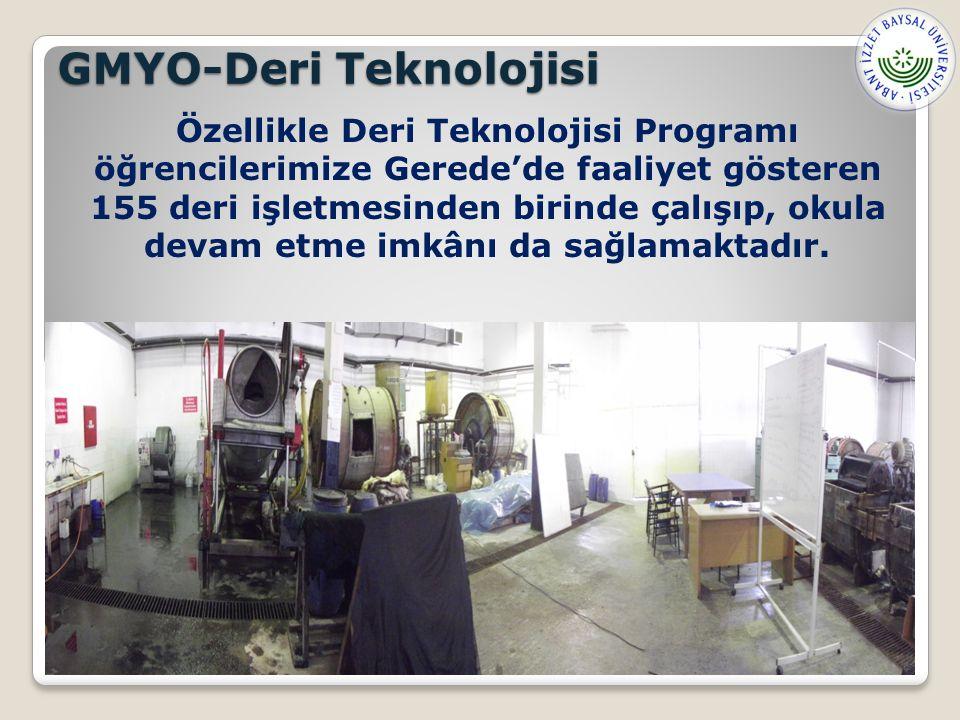 GMYO-Deri Teknolojisi Özellikle Deri Teknolojisi Programı öğrencilerimize Gerede'de faaliyet gösteren 155 deri işletmesinden birinde çalışıp, okula devam etme imkânı da sağlamaktadır.
