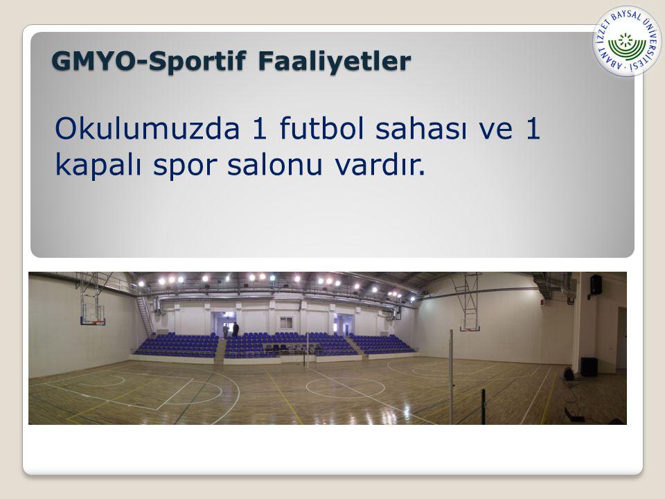 GMYO-Sportif Faaliyetler Okulumuzda 1 futbol sahası ve 1 kapalı spor salonu vardır.