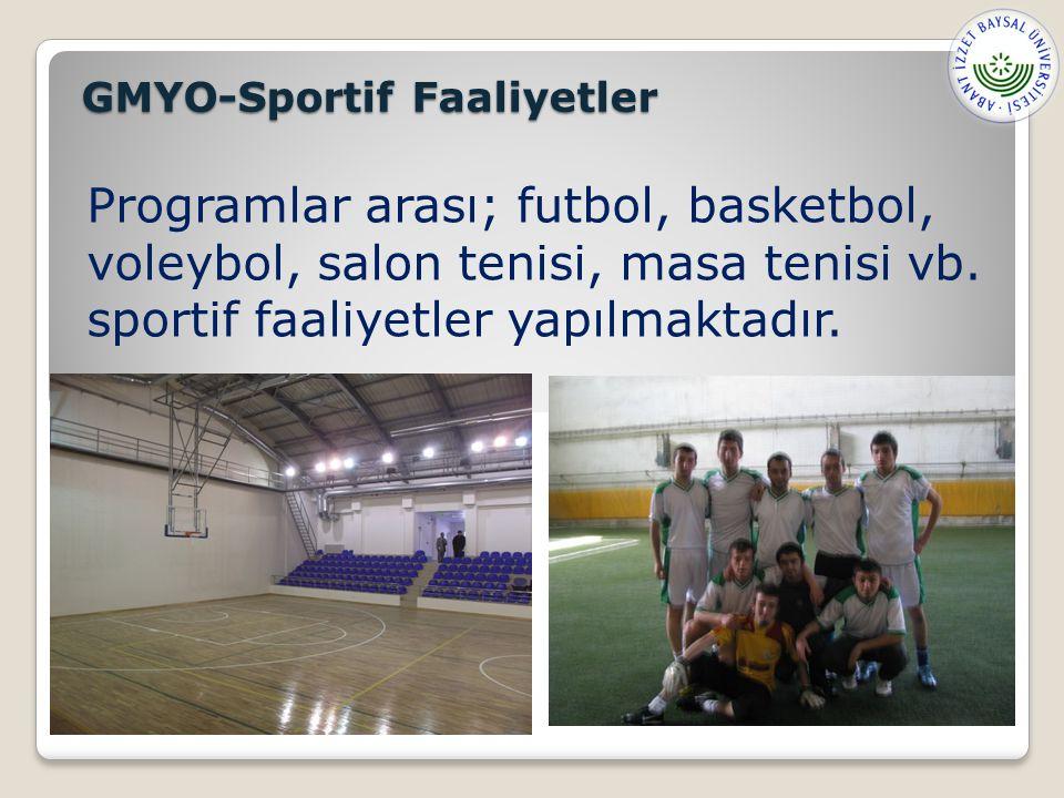 GMYO-Sportif Faaliyetler Programlar arası; futbol, basketbol, voleybol, salon tenisi, masa tenisi vb.