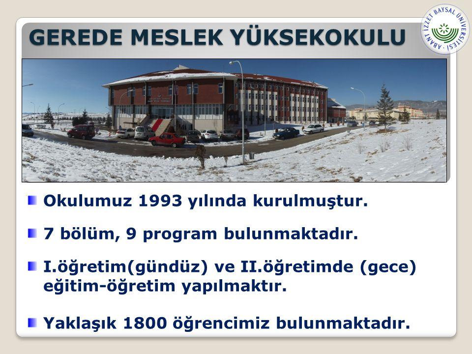 GEREDE MESLEK YÜKSEKOKULU Okulumuz 1993 yılında kurulmuştur.