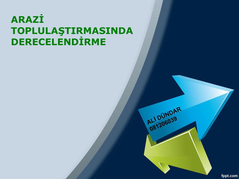 ARAZİ TOPLULAŞTIRMASINDA DERECELENDİRME ALİ DÜNDAR 081206039