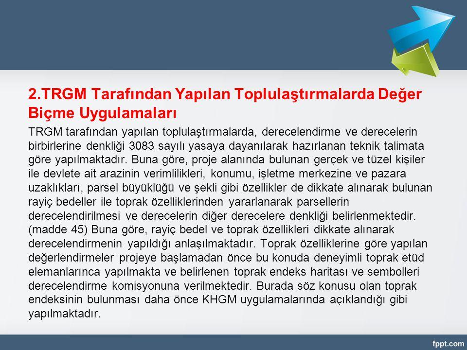 2.TRGM Tarafından Yapılan Toplulaştırmalarda Değer Biçme Uygulamaları TRGM tarafından yapılan toplulaştırmalarda, derecelendirme ve derecelerin birbir