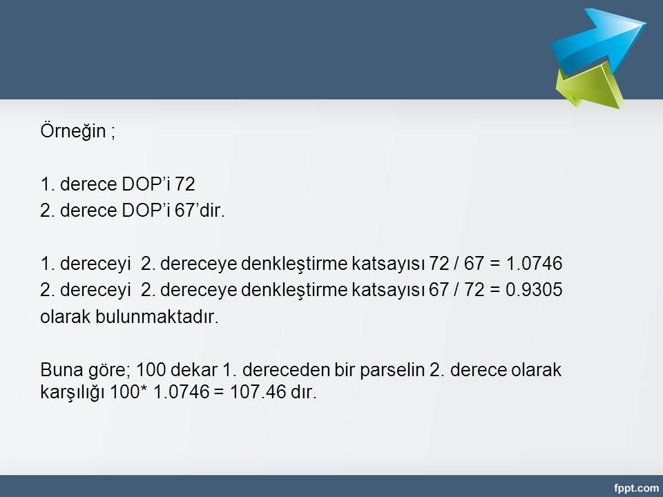 Örneğin ; 1. derece DOP'i 72 2. derece DOP'i 67'dir. 1. dereceyi 2. dereceye denkleştirme katsayısı 72 / 67 = 1.0746 2. dereceyi 2. dereceye denkleşti