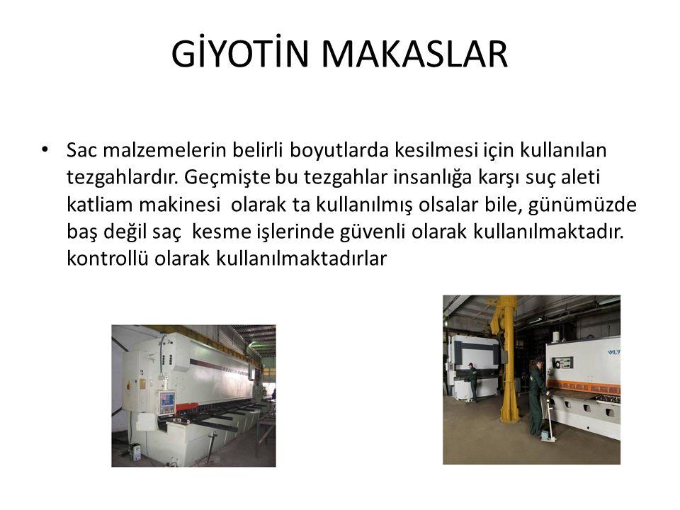 GİYOTİN MAKASLAR • Sac malzemelerin belirli boyutlarda kesilmesi için kullanılan tezgahlardır.