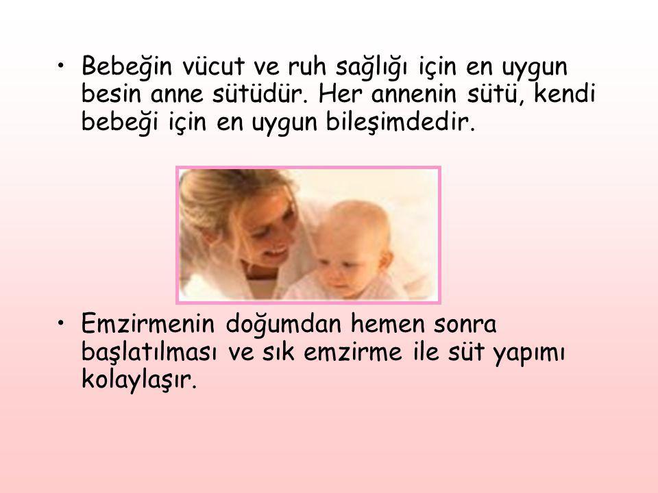 •Bebeğin vücut ve ruh sağlığı için en uygun besin anne sütüdür. Her annenin sütü, kendi bebeği için en uygun bileşimdedir. •Emzirmenin doğumdan hemen