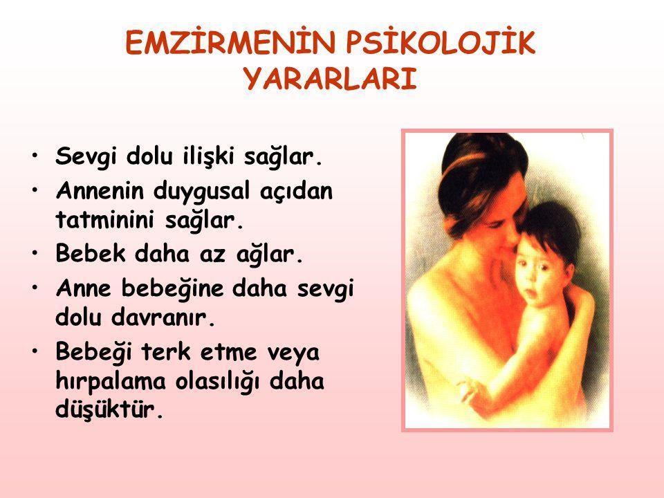 EMZİRMENİN PSİKOLOJİK YARARLARI •Sevgi dolu ilişki sağlar. •Annenin duygusal açıdan tatminini sağlar. •Bebek daha az ağlar. •Anne bebeğine daha sevgi