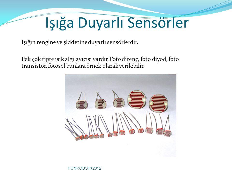 Işığa Duyarlı Sensörler Işığın rengine ve şiddetine duyarlı sensörlerdir. Pek çok tipte ışık algılayıcısı vardır. Foto direnç, foto diyod, foto transi