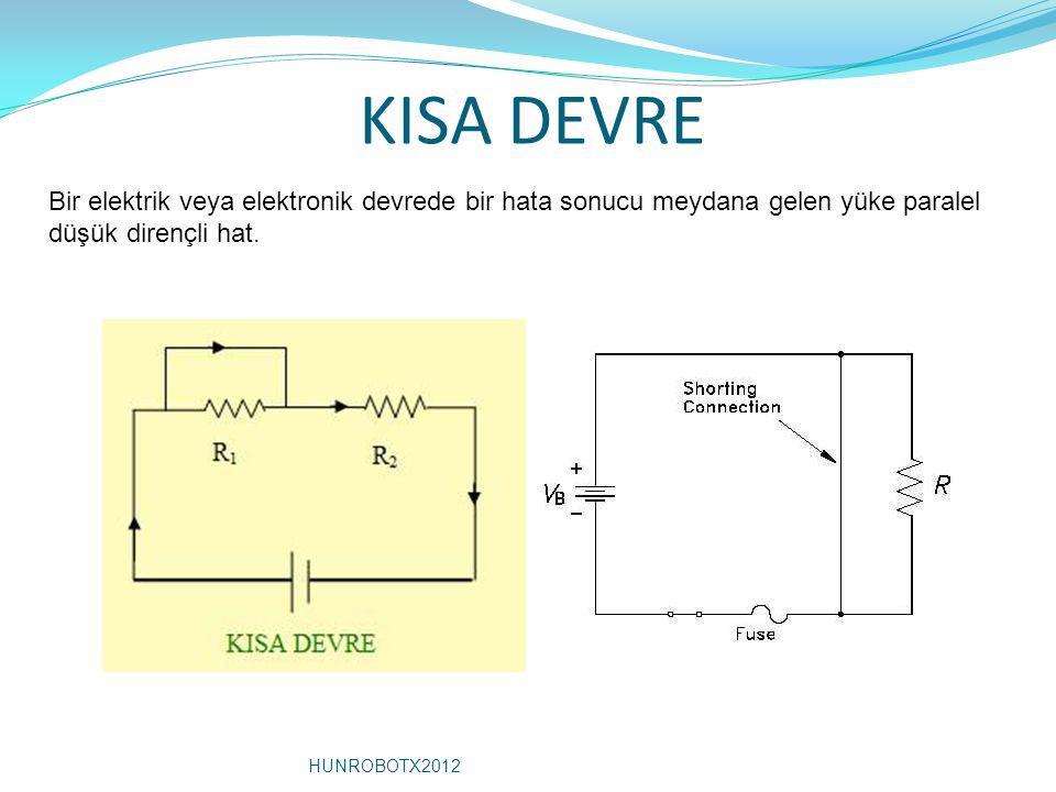 KISA DEVRE Bir elektrik veya elektronik devrede bir hata sonucu meydana gelen yüke paralel düşük dirençli hat. HUNROBOTX2012