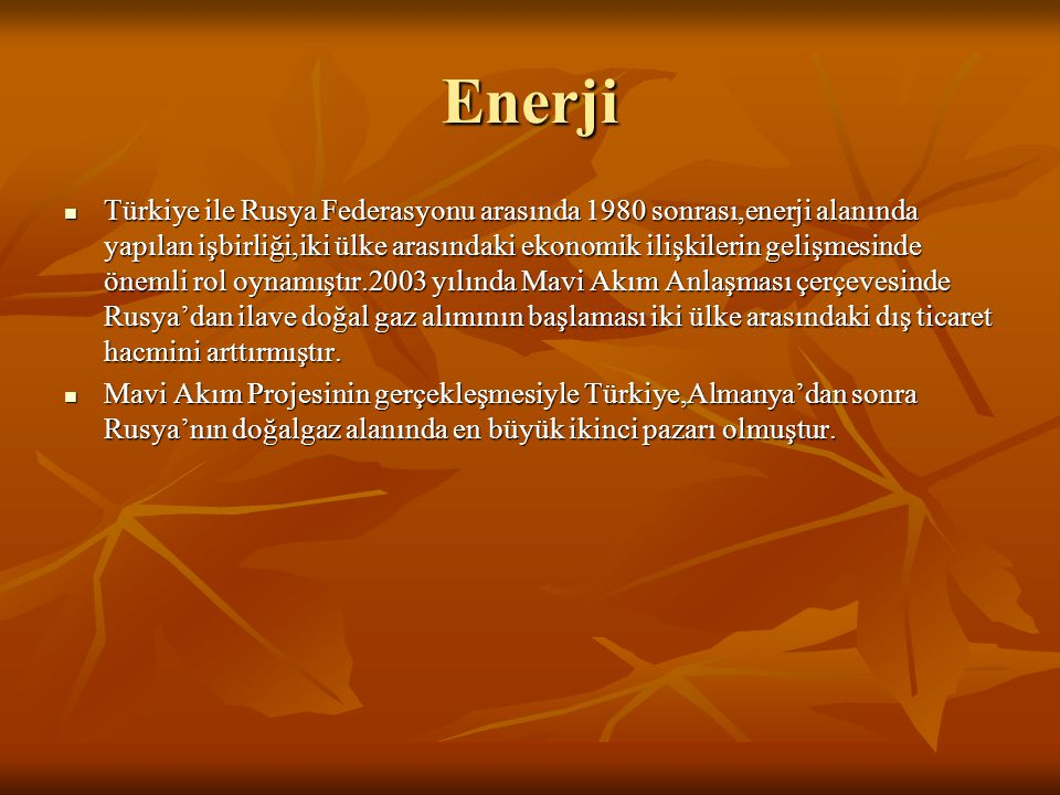 Enerji  Türkiye ile Rusya Federasyonu arasında 1980 sonrası,enerji alanında yapılan işbirliği,iki ülke arasındaki ekonomik ilişkilerin gelişmesinde ö