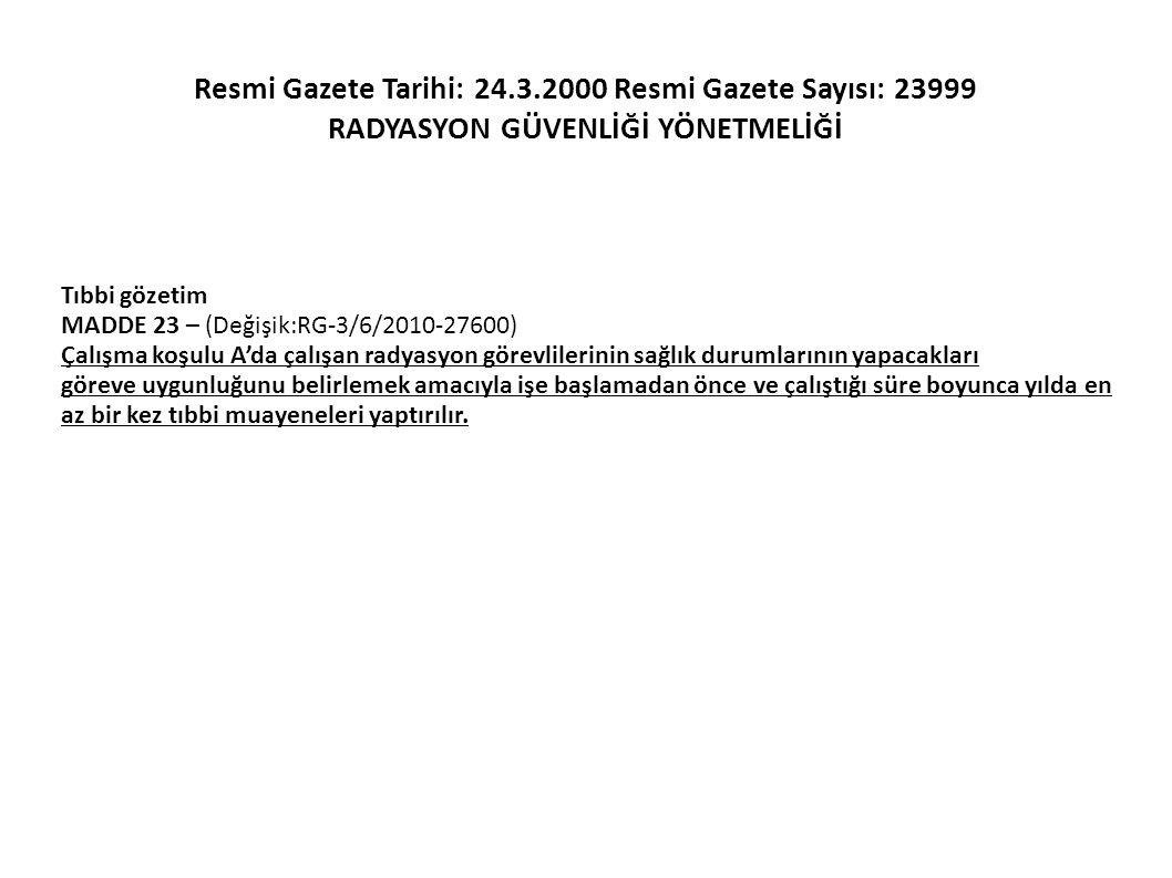 Resmi Gazete Tarihi: 24.3.2000 Resmi Gazete Sayısı: 23999 RADYASYON GÜVENLİĞİ YÖNETMELİĞİ Tıbbi gözetim MADDE 23 – (Değişik:RG-3/6/2010-27600) Çalışma