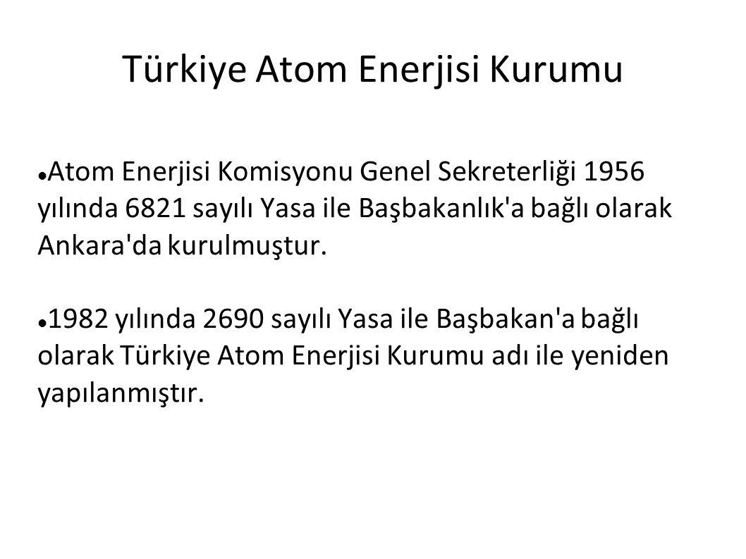 Türkiye Atom Enerjisi Kurumu  Atom Enerjisi Komisyonu Genel Sekreterliği 1956 yılında 6821 sayılı Yasa ile Başbakanlık'a bağlı olarak Ankara'da kurul