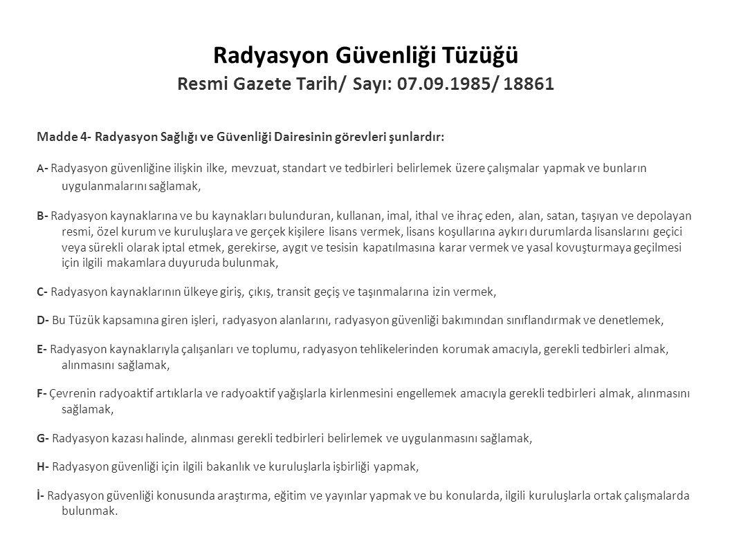 Radyasyon Güvenliği Tüzüğü Resmi Gazete Tarih/ Sayı: 07.09.1985/ 18861 Madde 4- Radyasyon Sağlığı ve Güvenliği Dairesinin görevleri şunlardır: A - Rad