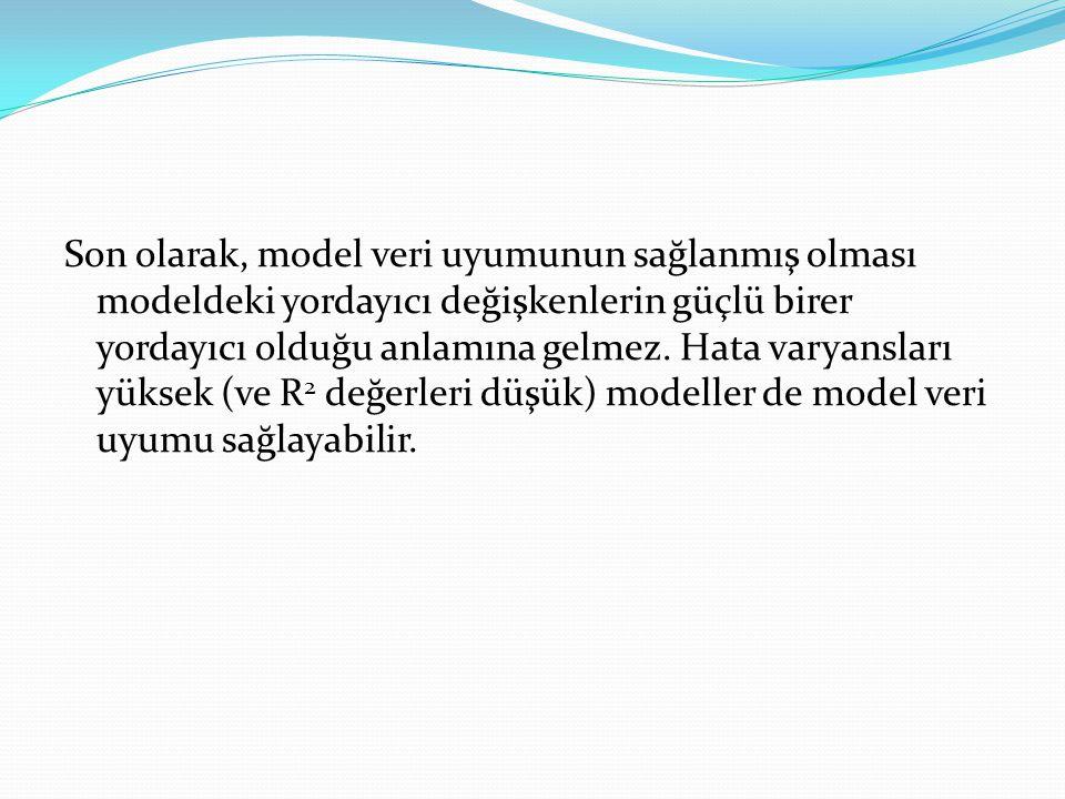 Son olarak, model veri uyumunun sağlanmış olması modeldeki yordayıcı değişkenlerin güçlü birer yordayıcı olduğu anlamına gelmez. Hata varyansları yüks