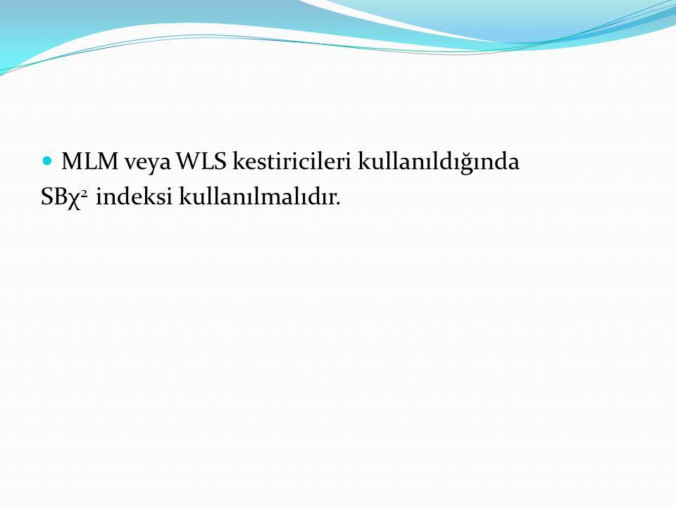  MLM veya WLS kestiricileri kullanıldığında SBχ 2 indeksi kullanılmalıdır.