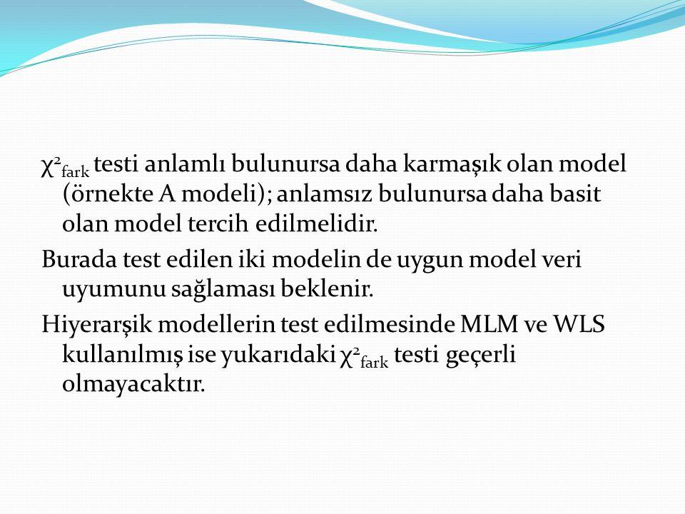 χ 2 fark testi anlamlı bulunursa daha karmaşık olan model (örnekte A modeli); anlamsız bulunursa daha basit olan model tercih edilmelidir. Burada test