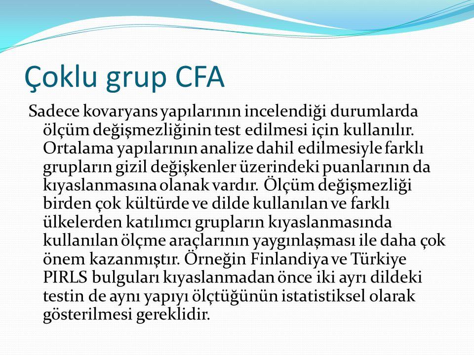 Çoklu grup CFA Sadece kovaryans yapılarının incelendiği durumlarda ölçüm değişmezliğinin test edilmesi için kullanılır. Ortalama yapılarının analize d