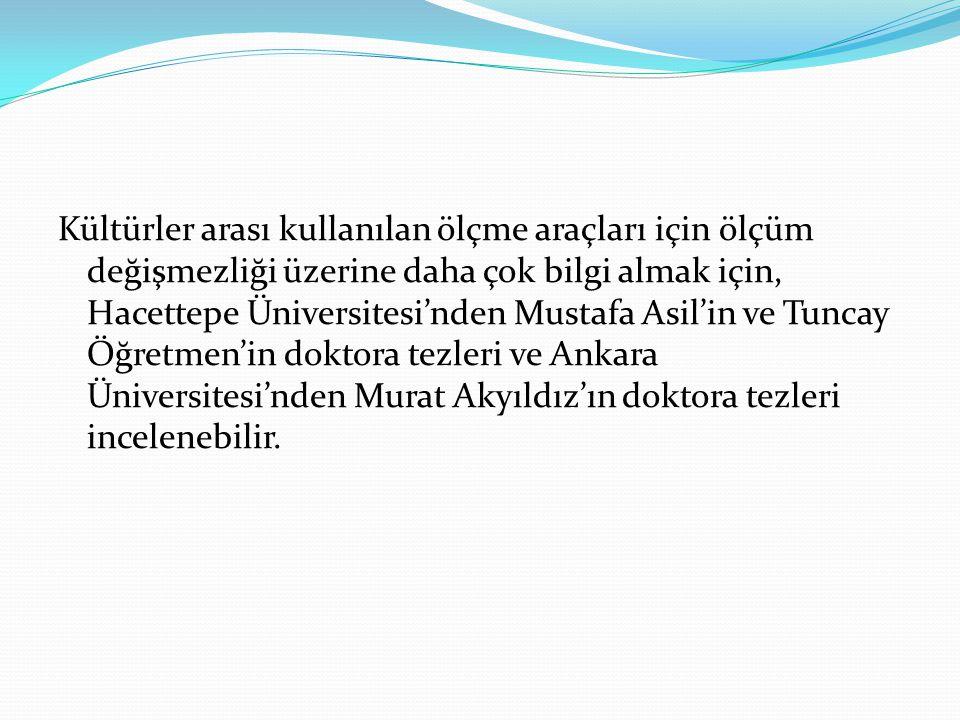 Kültürler arası kullanılan ölçme araçları için ölçüm değişmezliği üzerine daha çok bilgi almak için, Hacettepe Üniversitesi'nden Mustafa Asil'in ve Tu
