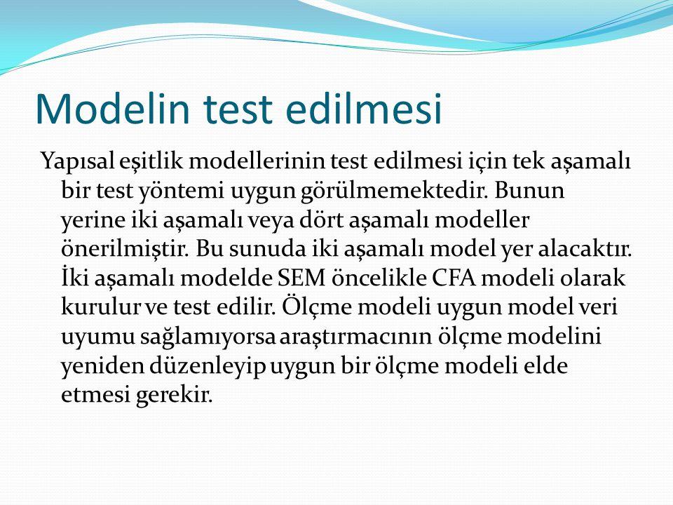 Modelin test edilmesi Yapısal eşitlik modellerinin test edilmesi için tek aşamalı bir test yöntemi uygun görülmemektedir. Bunun yerine iki aşamalı vey