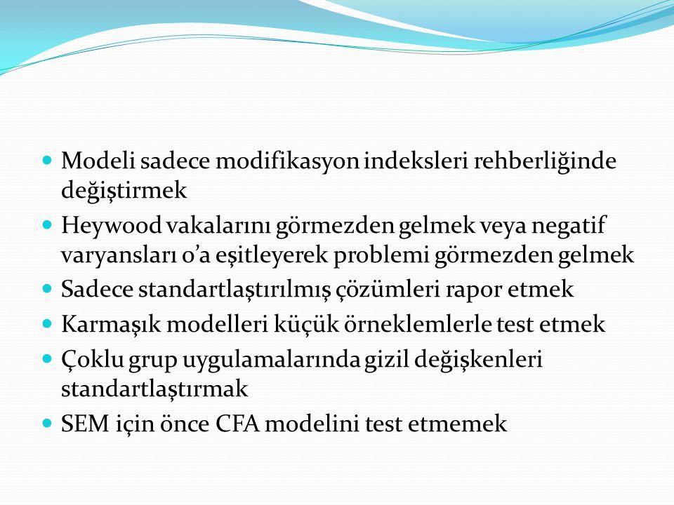  Modeli sadece modifikasyon indeksleri rehberliğinde değiştirmek  Heywood vakalarını görmezden gelmek veya negatif varyansları 0'a eşitleyerek probl
