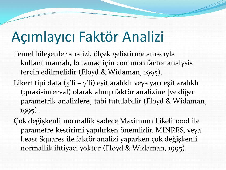 Açımlayıcı Faktör Analizi Temel bileşenler analizi, ölçek geliştirme amacıyla kullanılmamalı, bu amaç için common factor analysis tercih edilmelidir (