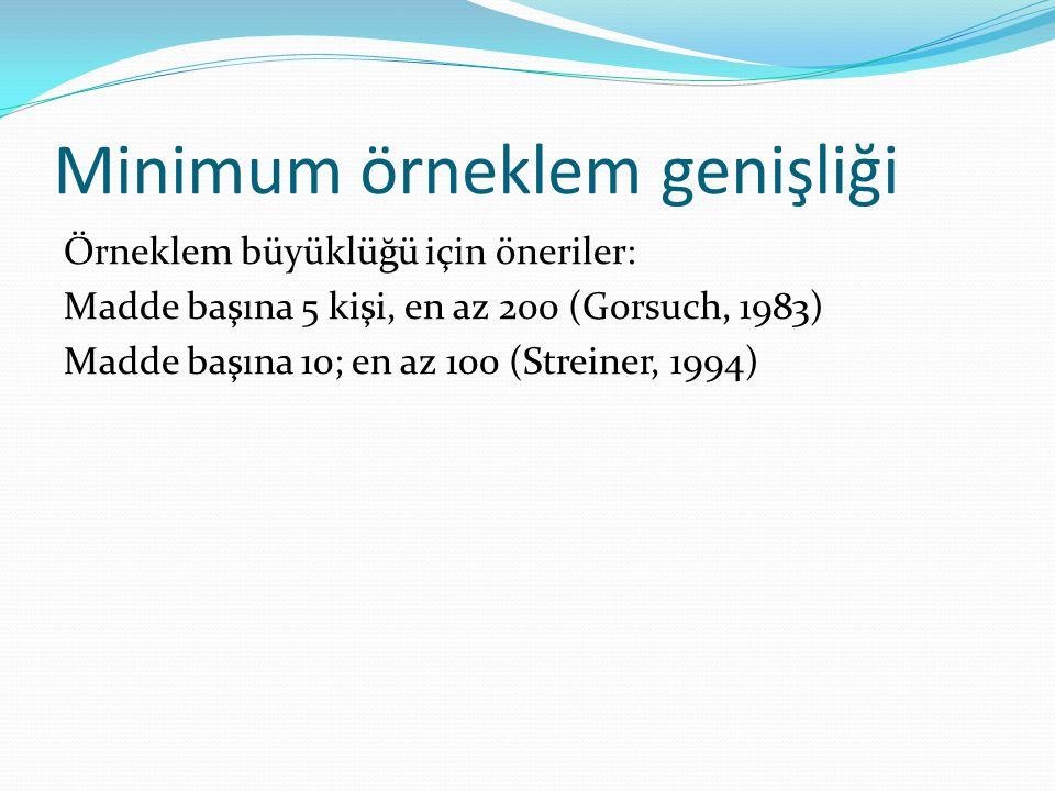 Minimum örneklem genişliği Örneklem büyüklüğü için öneriler: Madde başına 5 kişi, en az 200 (Gorsuch, 1983) Madde başına 10; en az 100 (Streiner, 1994