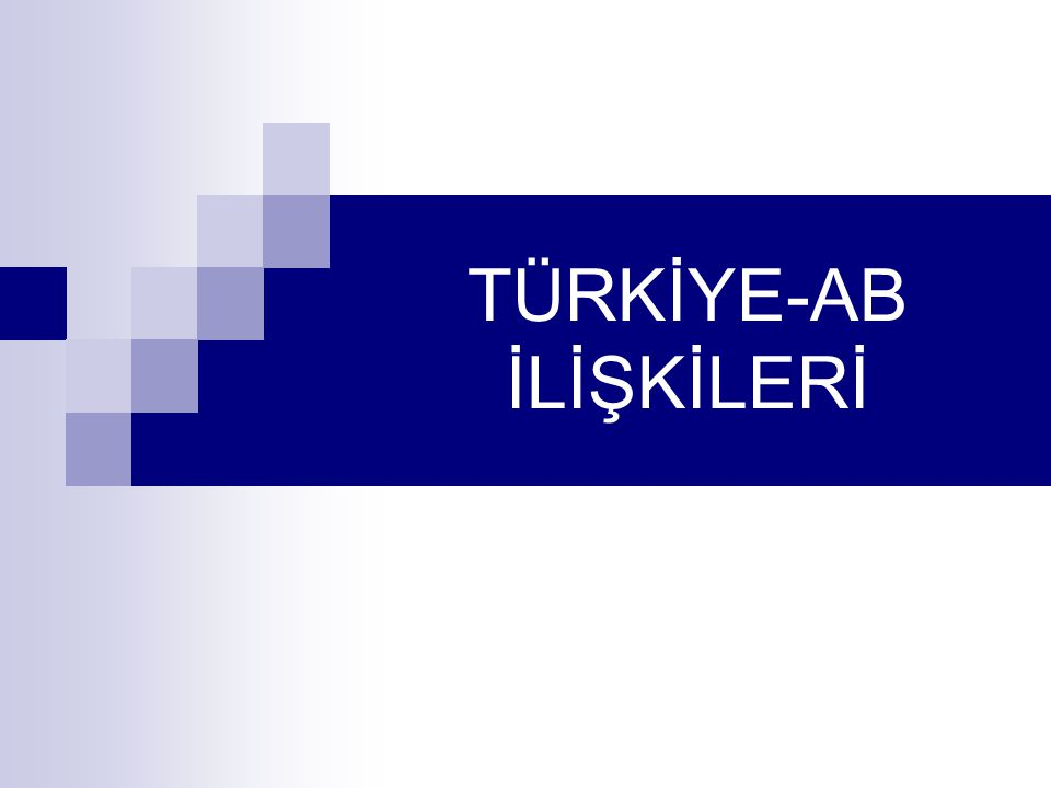 AB İLE ORTAKLIK İLİŞKİLERİMİZİN GELİŞİMİ  Ankara Anlaşması (12.9.1963): Ortaklık İlişkisinin Kuruluşu  Katma Protokol (1970): Geçiş Dönemi  Tam Üyeliğe Başvuru: (1987)  Gümrük Birliği'nin Yürürlüğe Girişi: (1 Ocak 1996)  Helsinki Zirvesi (Aralık 1999): Adaylık Statüsü  Kopenhag Zirvesi: (Aralık 2002)  Brüksel Zirvesi (17 Aralık 2004): Katılım Müzakeresi Kararı  AB Komisyonu (29 Haziran 2005) : Taslak Müzakere Çerçevesi  3 Ekim 2005: Müzakere Çerçevesinin kabulü ve müzakerelerin resmen başlaması